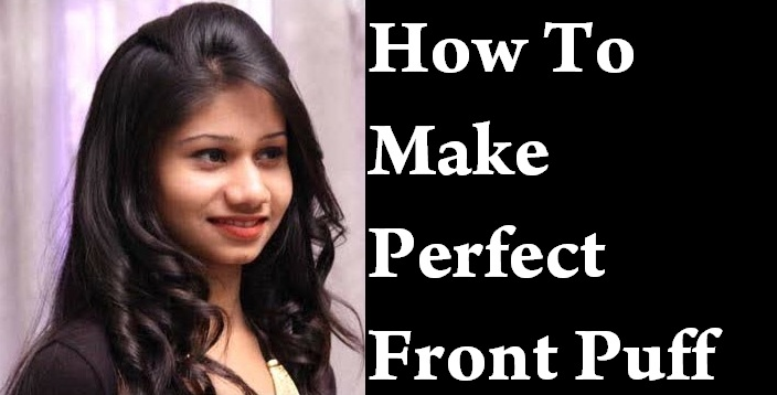 How To Make Perfect Front Puff Hairstyle